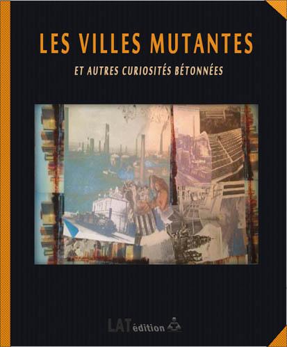 LES VILLES MUTANTES  ET AUTRES CURIOSITES BETONNEES